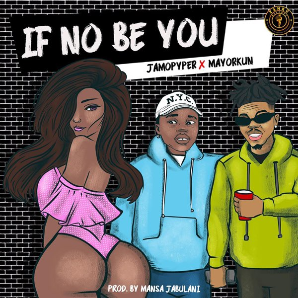 If No Be You by Jamopyper & Mayorkun Mp3 Download