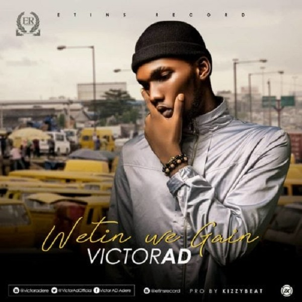 [MUSIC] Wetin We Gain by Victor AD Mp3 Audio Download
