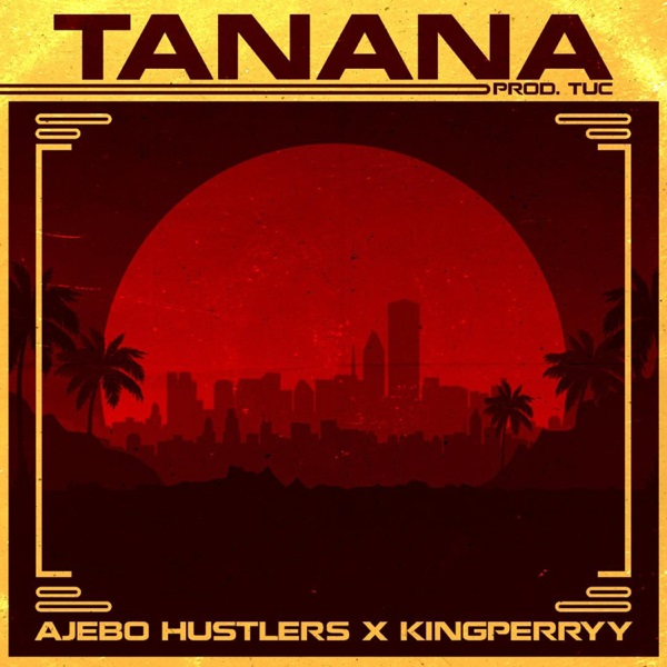 Tanana song by Ajebo Hustlers and King Perryy Mp3 Download
