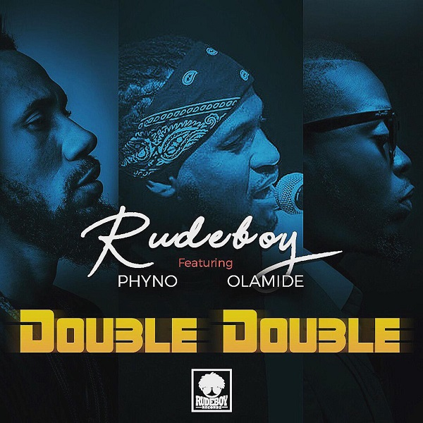 Double Double song by Rudeboy featuring Phyno and Olamide Mp3 Download