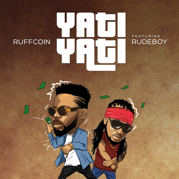Yati Yati song by Ruffcoin and Rudeboy Mp3 Audio Download