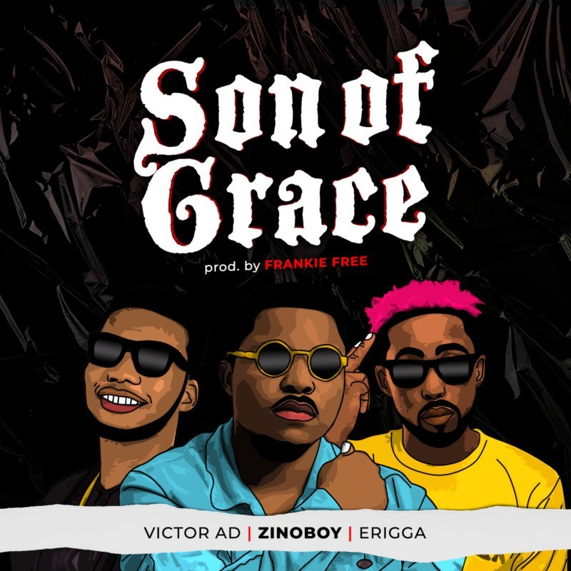 Zinoboy – Son Of Grace ft. Erigga Victor AD