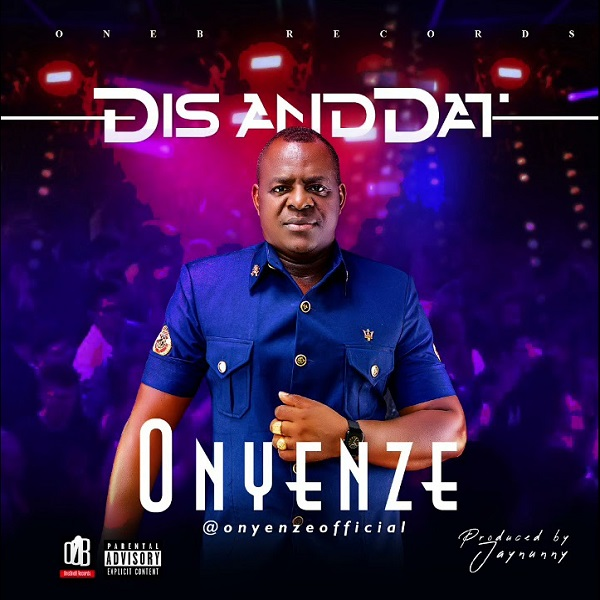 """DOWNLOAD AUDIO MP3: """"Dis and Dat"""" song by Onyenze"""